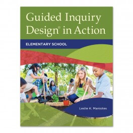 Guided Inquiry Design In Action: Elementary